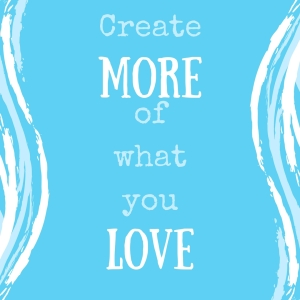 Createmoreofwhat youlove