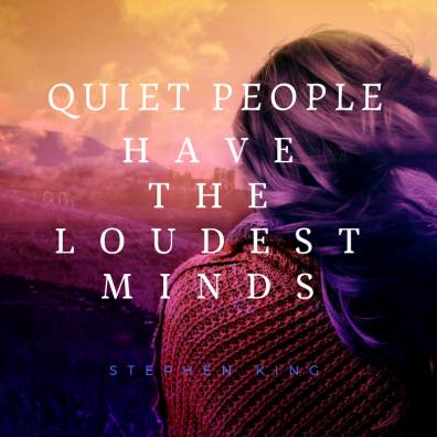 QUIET PEOPLE have the loudestMINDS